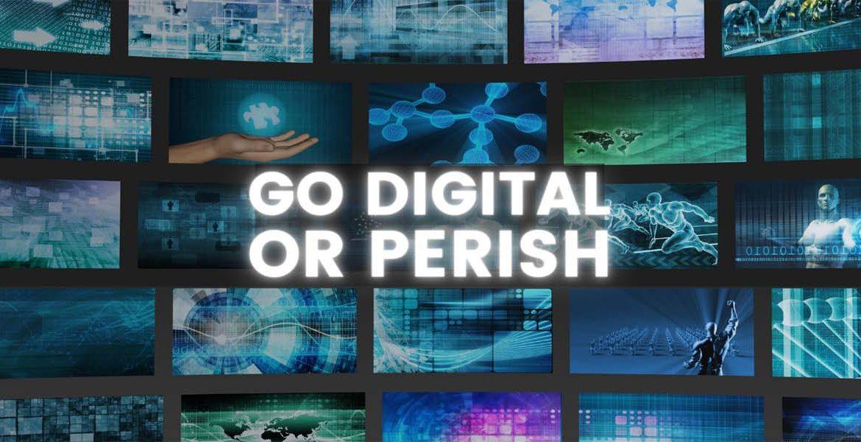 Go Digital or Perish
