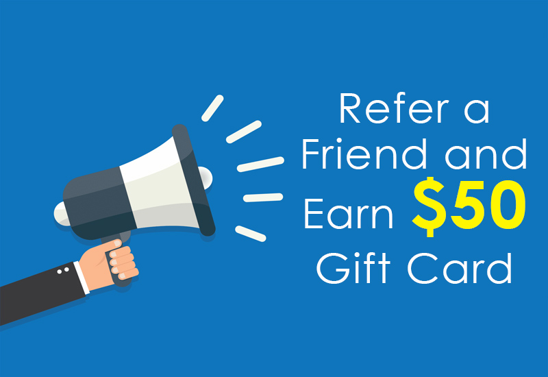 refer a friend and earn $50 gift card